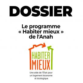 DOSSIER : le programme « Habiter mieux » de l'Anah